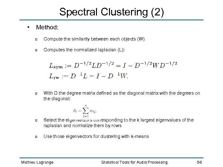 Spectral Clustering (2) • Method: o Compute the similarity between each objects (W) o