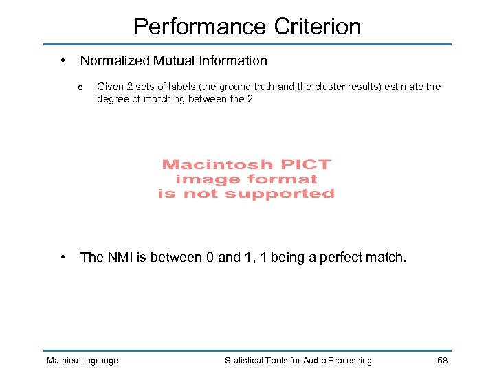 Performance Criterion • Normalized Mutual Information o • Given 2 sets of labels (the