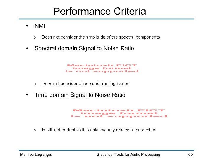 Performance Criteria • NMI o • Spectral domain Signal to Noise Ratio o •