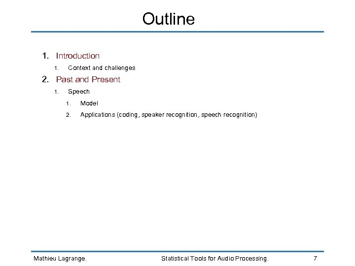 Outline 1. Introduction 1. Context and challenges 2. Past and Present 1. Speech 1.