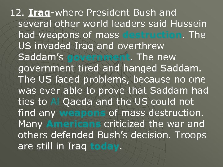 12. Iraq-where President Bush and several other world leaders said Hussein had weapons of