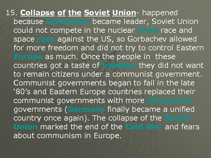 15. Collapse of the Soviet Union- happened because Gorbachev became leader, Soviet Union could