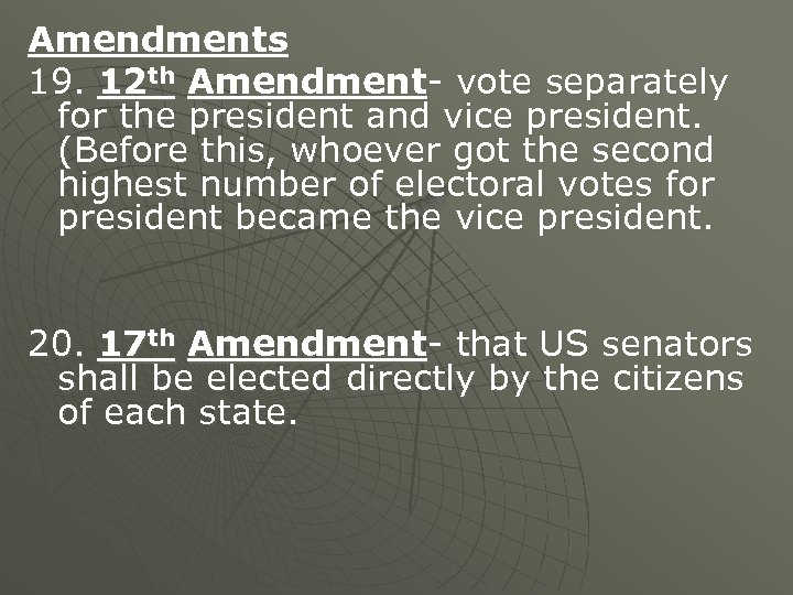 Amendments 19. 12 th Amendment- vote separately for the president and vice president. (Before