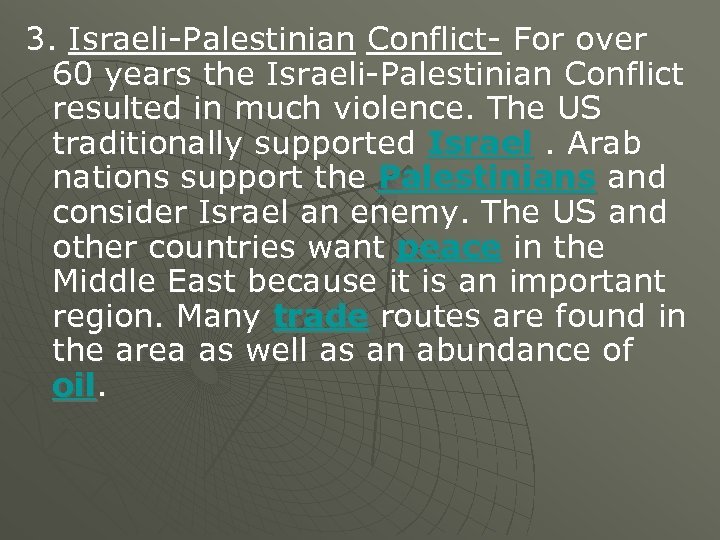 3. Israeli-Palestinian Conflict- For over 60 years the Israeli-Palestinian Conflict resulted in much violence.