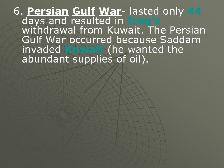 6. Persian Gulf War- lasted only 44 days and resulted in Iraq's withdrawal from