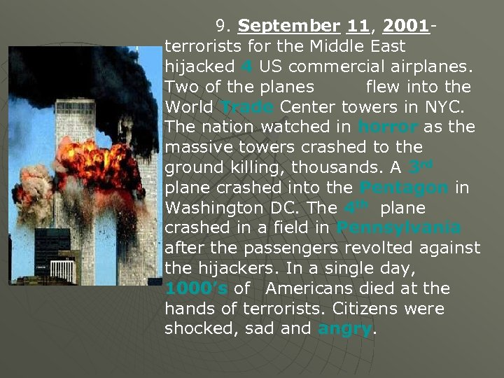 9. September 11, 2001 terrorists for the Middle East hijacked 4 US commercial airplanes.