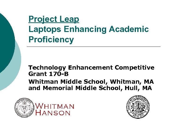 Project Leap Laptops Enhancing Academic Proficiency Technology Enhancement Competitive Grant 170 -B Whitman Middle