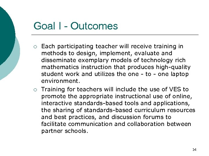 Goal I - Outcomes ¡ ¡ Each participating teacher will receive training in methods