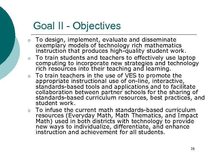 Goal II - Objectives o o To design, implement, evaluate and disseminate exemplary models