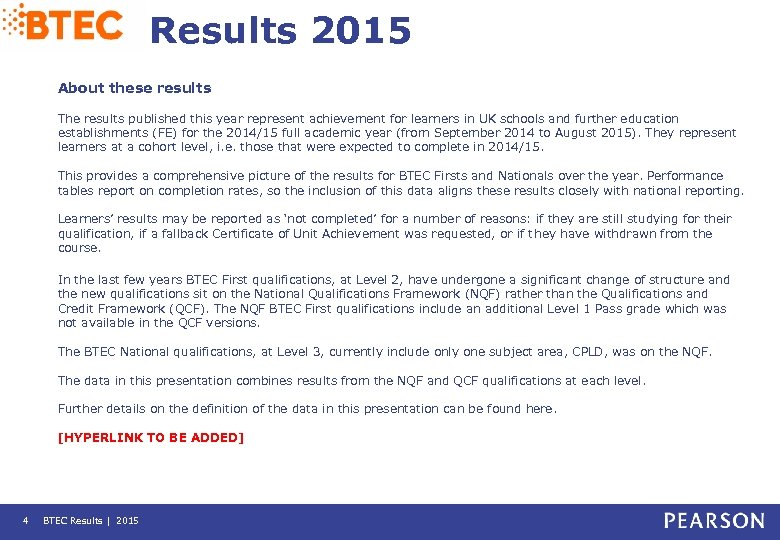 Results 2015 About these results The results published this year represent achievement for learners