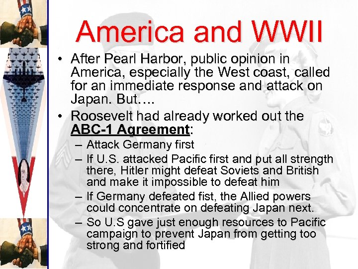 America and WWII • After Pearl Harbor, public opinion in America, especially the West