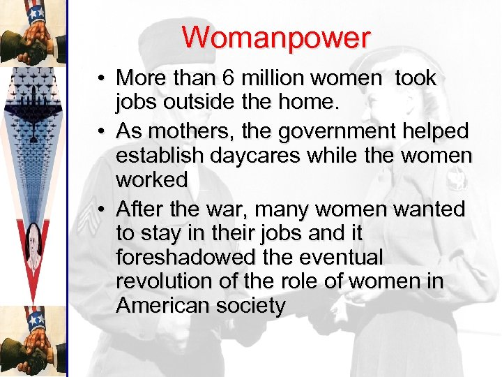 Womanpower • More than 6 million women took jobs outside the home. • As
