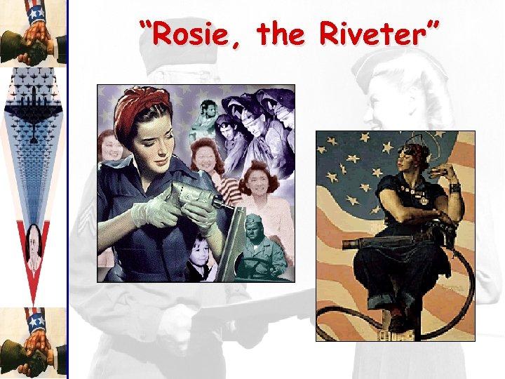 """Rosie, the Riveter"""