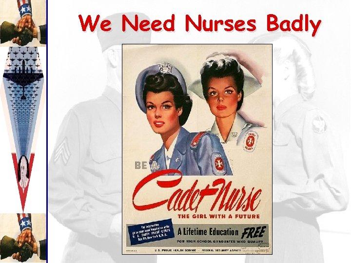 We Need Nurses Badly
