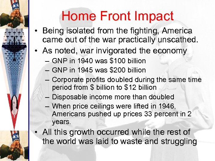 Home Front Impact • Being isolated from the fighting, America came out of the
