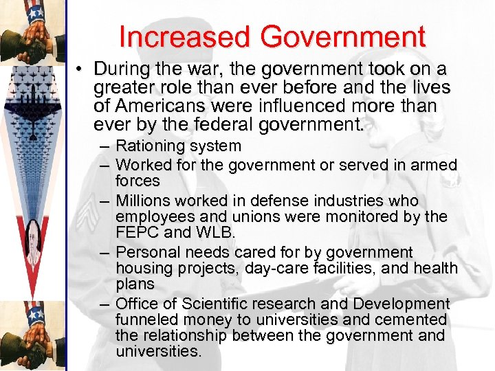 Increased Government • During the war, the government took on a greater role than