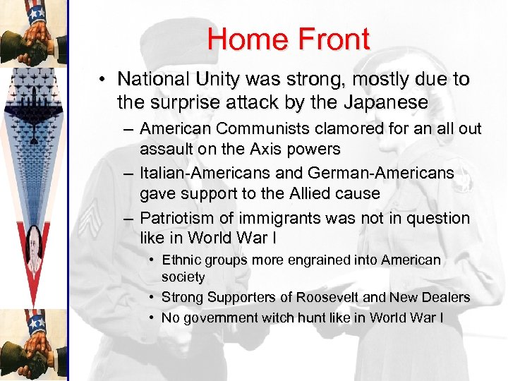 Home Front • National Unity was strong, mostly due to the surprise attack by
