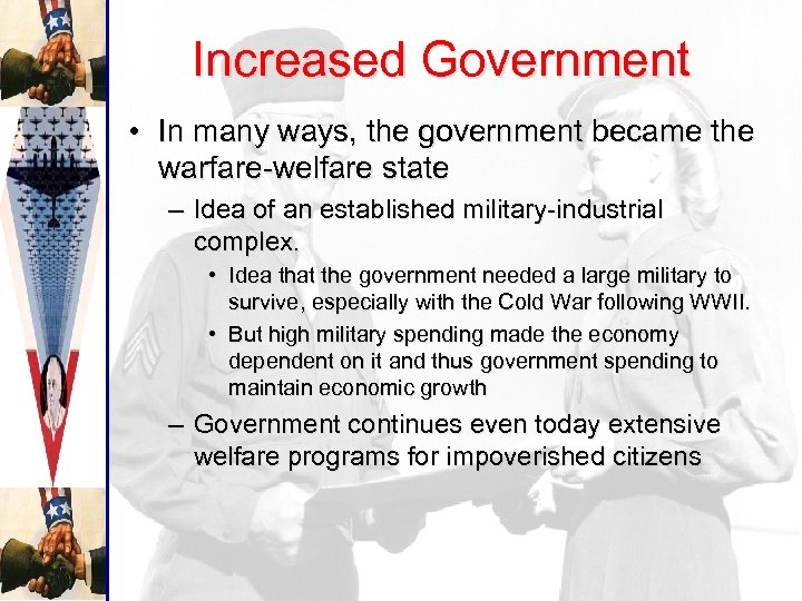 Increased Government • In many ways, the government became the warfare-welfare state – Idea