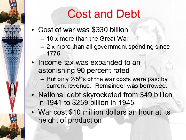 Cost and Debt • Cost of war was $330 billion – 10 x more