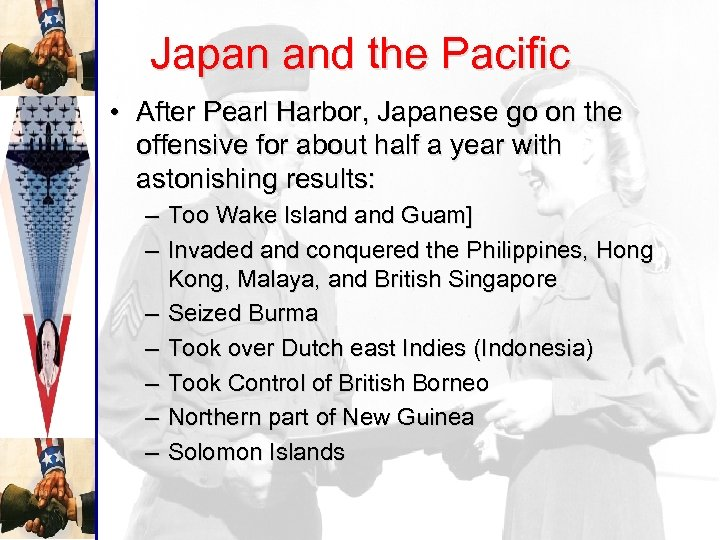 Japan and the Pacific • After Pearl Harbor, Japanese go on the offensive for