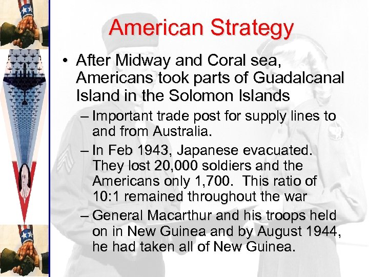 American Strategy • After Midway and Coral sea, Americans took parts of Guadalcanal Island
