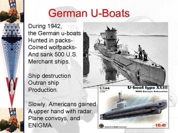 German U-Boats During 1942, the German u-boats Hunted in packs. Coined wolfpacks. And sank