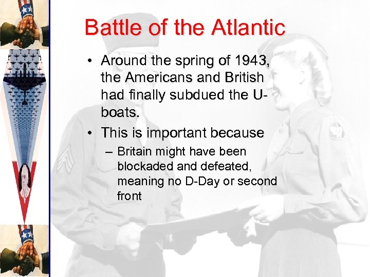 Battle of the Atlantic • Around the spring of 1943, the Americans and British