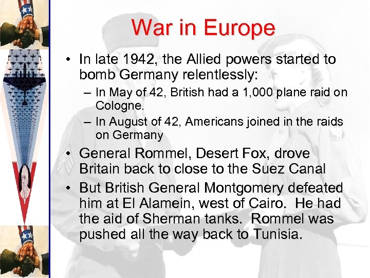 War in Europe • In late 1942, the Allied powers started to bomb Germany