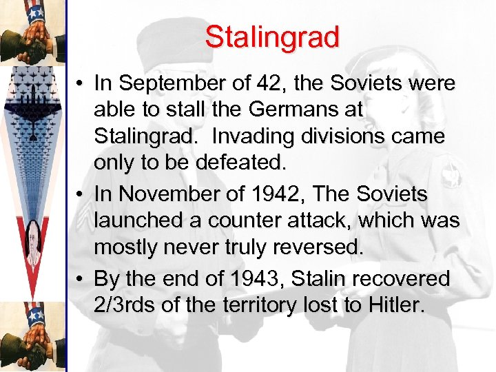 Stalingrad • In September of 42, the Soviets were able to stall the Germans
