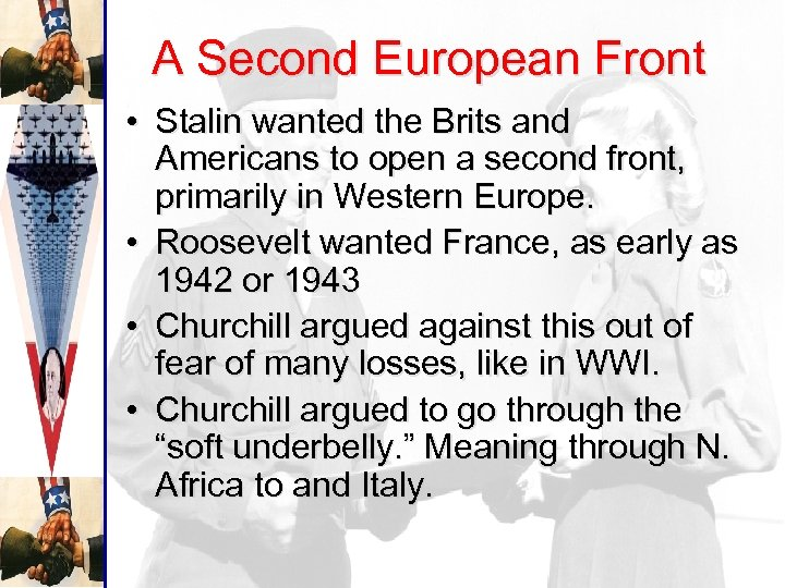 A Second European Front • Stalin wanted the Brits and Americans to open a