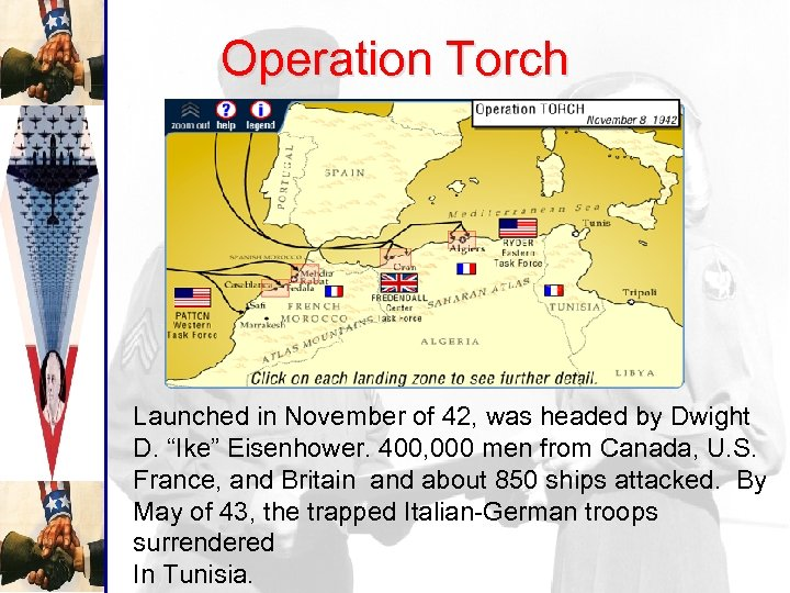 """Operation Torch Launched in November of 42, was headed by Dwight D. """"Ike"""" Eisenhower."""