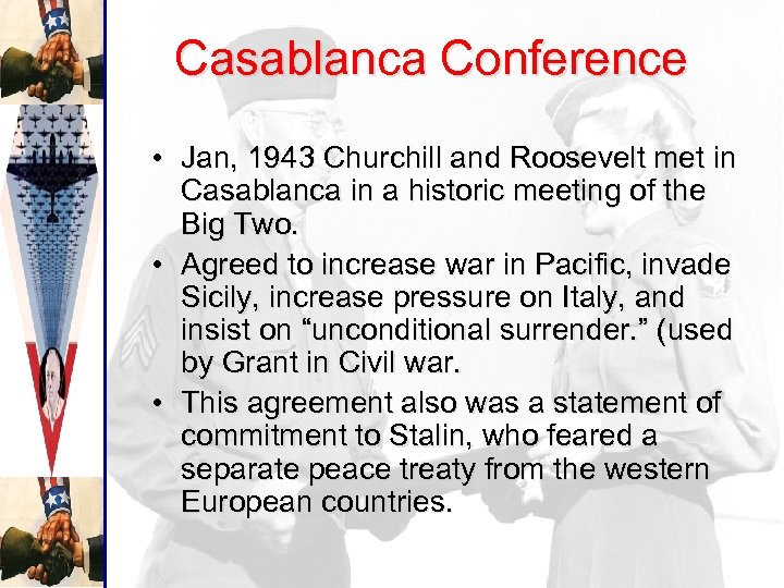 Casablanca Conference • Jan, 1943 Churchill and Roosevelt met in Casablanca in a historic
