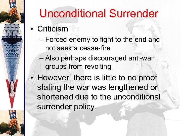 Unconditional Surrender • Criticism – Forced enemy to fight to the end and not