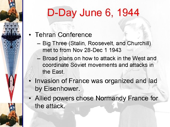 D-Day June 6, 1944 • Tehran Conference – Big Three (Stalin, Roosevelt, and Churchill)