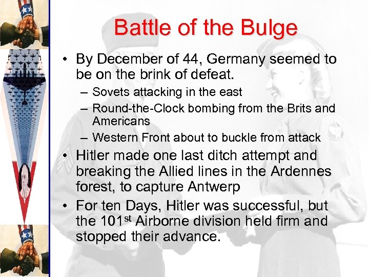 Battle of the Bulge • By December of 44, Germany seemed to be on