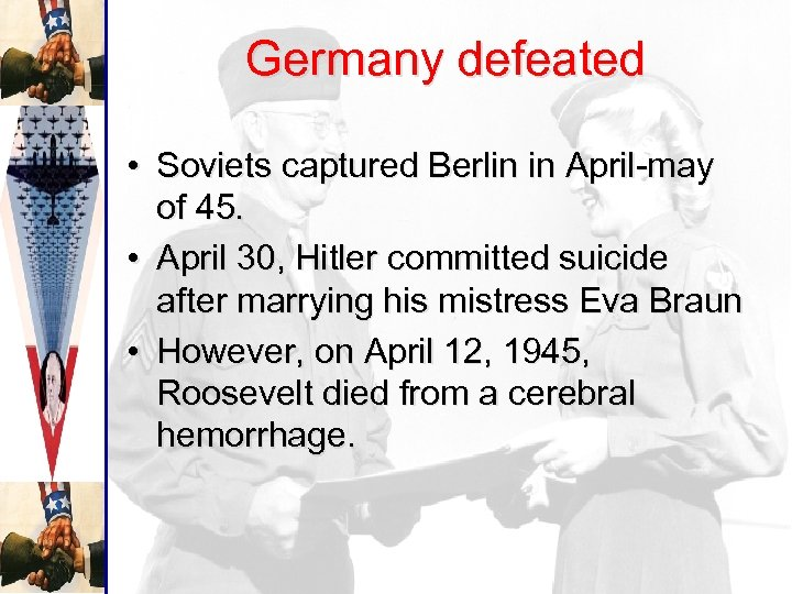 Germany defeated • Soviets captured Berlin in April-may of 45. • April 30, Hitler