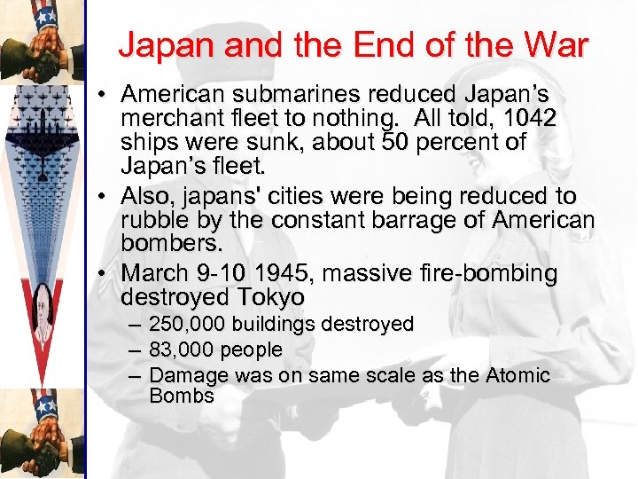 Japan and the End of the War • American submarines reduced Japan's merchant fleet