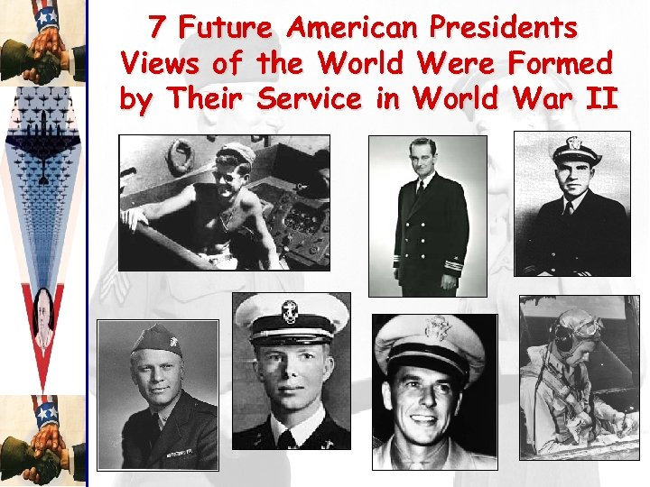 7 Future American Presidents Views of the World Were Formed by Their Service in