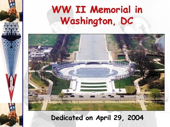 WW II Memorial in Washington, DC Dedicated on April 29, 2004