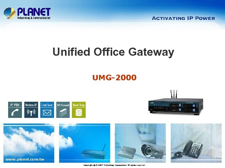 Unified Office Gateway UMG-2000 www. planet. com. tw Copyright © PLANET Technology Corporation. All