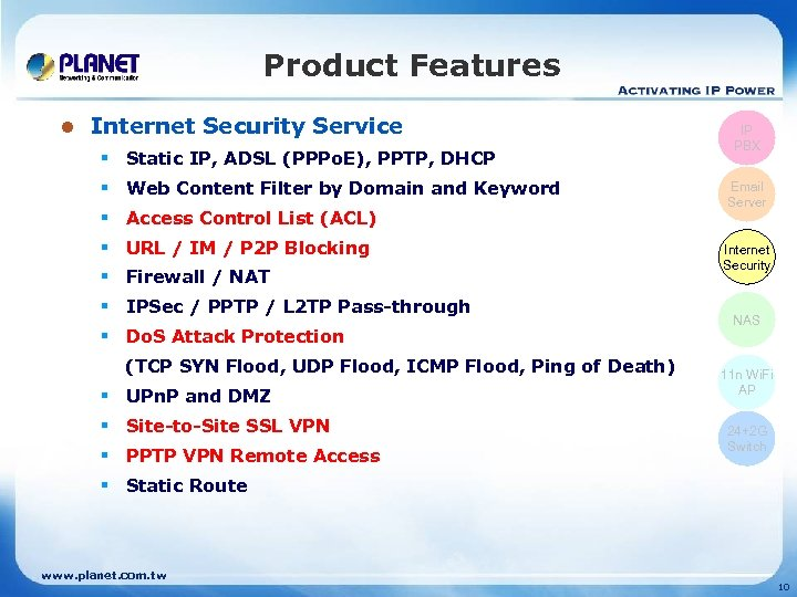 Product Features l Internet Security Service § Static IP, ADSL (PPPo. E), PPTP, DHCP
