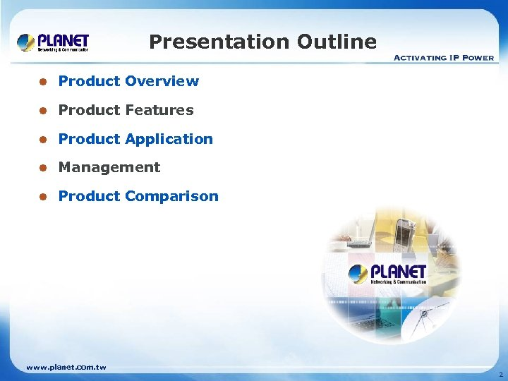 Presentation Outline l Product Overview l Product Features l Product Application l Management l