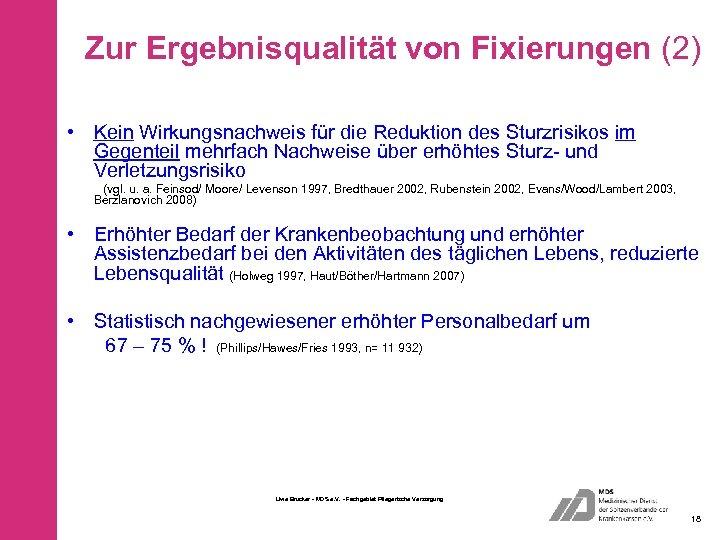 Zur Ergebnisqualität von Fixierungen (2) • Kein Wirkungsnachweis für die Reduktion des Sturzrisikos im