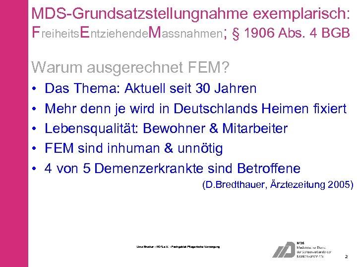 MDS-Grundsatzstellungnahme exemplarisch: Freiheits. Entziehende. Massnahmen; § 1906 Abs. 4 BGB Warum ausgerechnet FEM? •