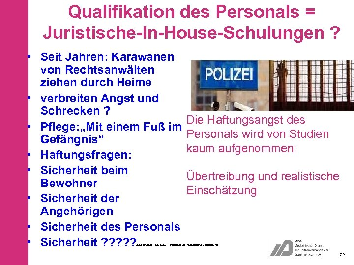 Qualifikation des Personals = Juristische-In-House-Schulungen ? • Seit Jahren: Karawanen von Rechtsanwälten ziehen durch