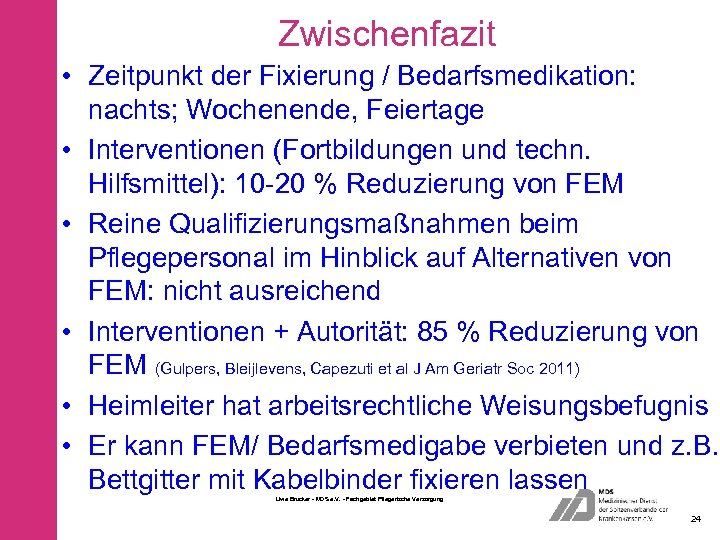 Zwischenfazit • Zeitpunkt der Fixierung / Bedarfsmedikation: nachts; Wochenende, Feiertage • Interventionen (Fortbildungen und