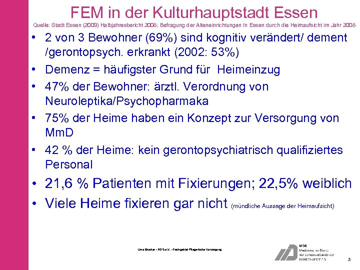 FEM in der Kulturhauptstadt Essen Quelle: Stadt Essen (2009) Halbjahresbericht 2008; Befragung der Alteneinrichtungen