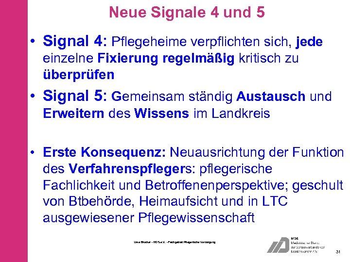 Neue Signale 4 und 5 • Signal 4: Pflegeheime verpflichten sich, jede einzelne Fixierung