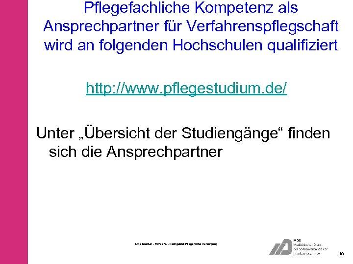 Pflegefachliche Kompetenz als Ansprechpartner für Verfahrenspflegschaft wird an folgenden Hochschulen qualifiziert http: //www. pflegestudium.