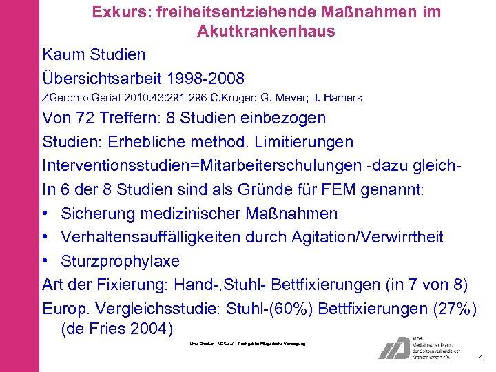 Exkurs: freiheitsentziehende Maßnahmen im Akutkrankenhaus Kaum Studien Übersichtsarbeit 1998 -2008 ZGerontol. Geriat 2010. 43: